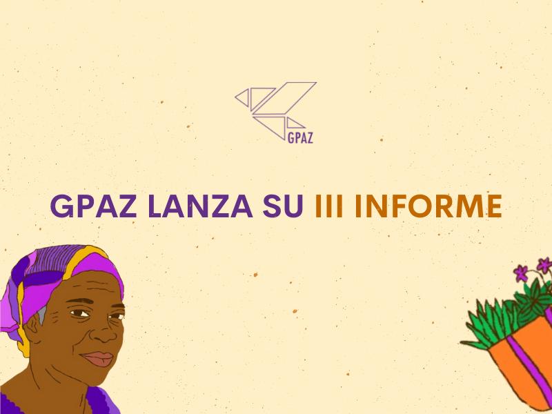 COMUNICADO: GPAZ lanza su III Informe de observaciones sobre los avances en la implementación del enfoque de género del Acuerdo de Paz