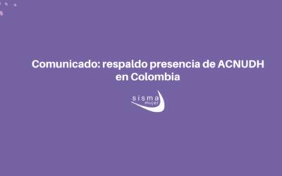 COMUNICADO: respaldo presencia de ACNUDH en Colombia