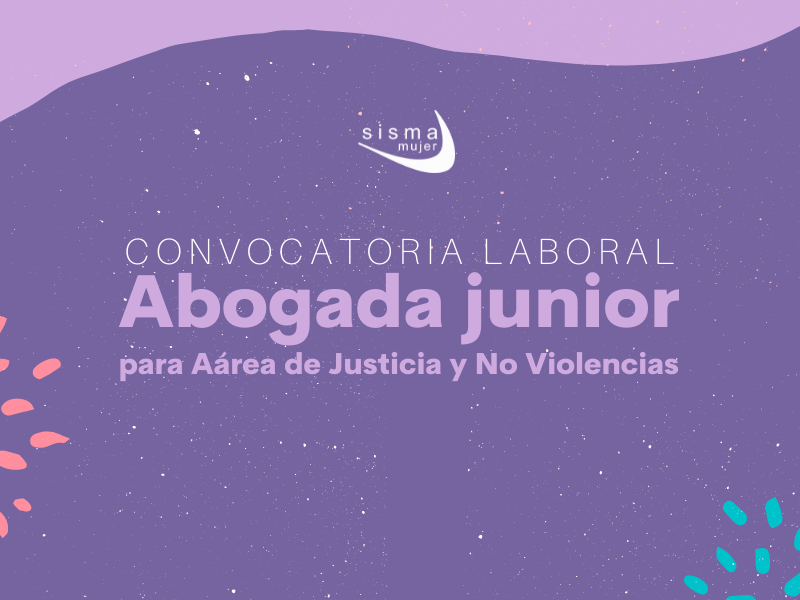 CONVOCATORIA CERRADA I Convocatoria Laboral: Abogada Junior para el Área de Acceso a la Justicia y No Violencias