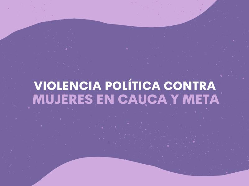 Violencia Política contra Mujeres en Cauca y Meta